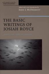 The Basic Writings of Josiah Royce: Logic, loyalty, and community