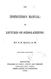The Instructor's Manual: Or, Lectures on School-keeping