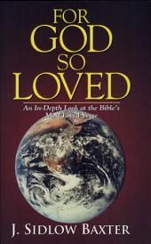 For God So Loved: An In-Depth Look at the Bible's Most Loved Verse