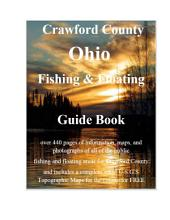 Crawford County Ohio Fishing & Floating Guide Book: Complete fishing and floating information for Crawford County Ohio