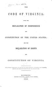 The Code of Virginia: With the Declaration of Independence and Constitution of the United States; and the Declaration of Rights and Constitution of Virginia. Published Pursuant to an Act of the General Assembly, Volume 1