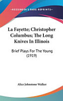 La Fayette  Christopher Columbus  The Long Knives in Illinois  Brief Plays for the Young  1919  PDF