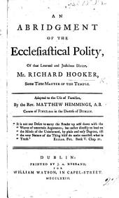 An abridgment of the Ecclesiastical Polity of ... R. Hooker ... adapted to the use of Families, by ... M. Hemmings