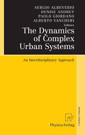 The Dynamics of Complex Urban Systems: An Interdisciplinary Approach