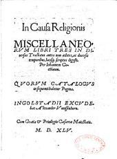 In causa religionis Miscellaneorum libri tres, in diversos tractatus antea non aeditos... digesti, per Johannem Cochlaeum...