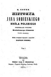 Historya Jana Sobieskiego, króla polskiego: przekład polski bezimiennego tłómacza świeżo odszukany, Tomy 1-2