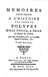 Memoires pour servir a l'histoire d'un genre de Polypes d'eau douce, a bras en forme de cornes: Volume2