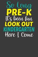 So Long Pre K It s Been Fun Lookout Kindergarten Here I Come