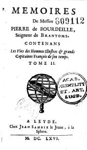 Memoires de Messire Pierre de Bourdeille, Seigneur de Brantome. Contenans les vies des hommes illustres & grands capitaines françois de son temps