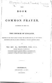 The Book of Common Prayer ... Arranged in the Direct Order in which the Prayers are Used in the Morning and Evening Services, for the Convenience of English Churches Abroad. By the Rev. Dr. Bosworth