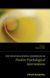 The Wiley-Blackwell Handbook of Positive Psychological Interventions