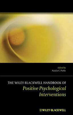 The Wiley Blackwell Handbook of Positive Psychological Interventions