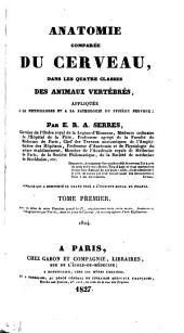 Anatomie comparée du cerveau: dans les quatres classes des animaux vertébrés, appliquée à la physiologie et à la pathologie du système nerveux, Volume1