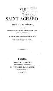 Vie de Saint Achard, abbé de Jumièges: extraite des Annales de Hainaut (line XI, chap. ... XXII)