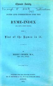 Notes and Corrections for the Ryme-index (no. XLVI, First Series), with a List of the Rymes in it