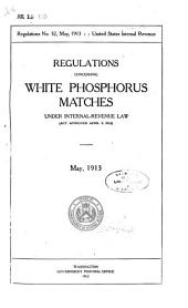 Regulations Concerning White Phosphorus Matches Under Internal-revenue Law (act Approved April 9, 1912) May 1913