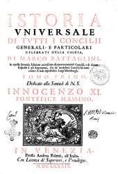 Istoria vniuersale di tutti i concilij generali, e particolari celebrati nella Chiesa, di Marco Battaglini: Volume 1