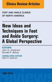 New Ideas and Techniques in Foot and Ankle Surgery: A Global Perspective, An Issue of Foot and Ankle Clinics of North America, E-Book