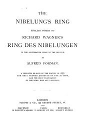 The Nibelung's Ring: English Words to Richard Wagner's Der Ring Des Nibelungen, in the Alliterative Verse of the Original