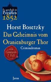 Das Geheimnis vom Oranienburger Thor: Von Gontards siebenter Fall. Criminalroman