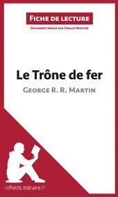 Le Trône de fer de George R. R. Martin (Fiche de lecture): Résumé complet et analyse détaillée de l'oeuvre