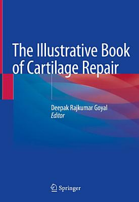 The Illustrative Book of Cartilage Repair