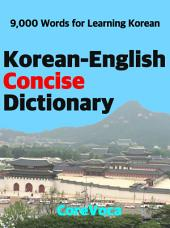 Korean-English Concise Dictionary: How to learn easily essential Korean words for school, exam, business, and travel anywhere with a smartphone or tablet