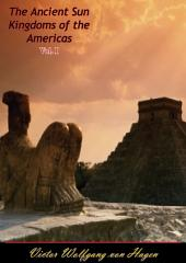 The Ancient Sun Kingdoms of the Americas: Volume 1
