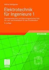 Elektrotechnik für Ingenieure 1: Gleichstromtechnik und Elektromagnetisches Feld. Ein Lehr- und Arbeitsbuch für das Grundstudium, Ausgabe 8
