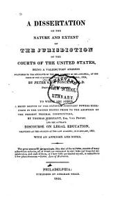 A Dissertation on the Nature and Extent of the Jurisdiction of the Courts of the United States: Being a Valedictory Address Delivered to the Students of the Law Academy of Philadelphia, at the Close of the Academical Year on 22d April, 1824