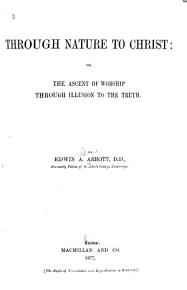 Through Nature to Christ  Or  The Ascent of Worship Through Illusion to the Truth PDF