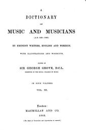 A Dictionary of Music and Musicians (A.D. 1450-1880) by Eminent Writers, English and Foreign: Volume 3