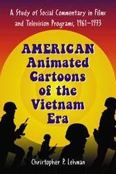 American Animated Cartoons of the Vietnam Era: A Study of Social Commentary in Films and Television Programs, 1961–1973