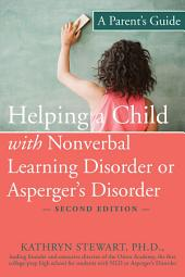 Helping a Child with Nonverbal Learning Disorder or Asperger's Disorder: A Parent's Guide, Edition 2