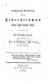 Geschichtliche Darstellung des Liberalismus alter und neuer Zeit: ein historischer Versuch