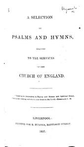 A Selection of Psalms and Hymns adapted to the Services of the Church of England