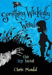 The Icy Hand: Something Wickedly Weird