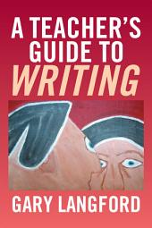 A Teachers Guide to Writing