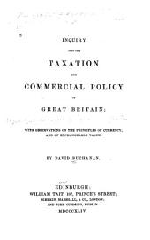 Inquiry Into the Taxation and Commercial Policy of Great Britain: With Observations on the Principles of Currency, and of Exchangeable Value