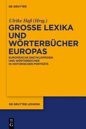 Große Lexika und Wörterbücher Europas: Europäische Enzyklopädien und Wörterbücher in historischen Porträts