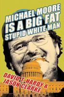 Michael Moore Is a Big Fat Stupid White Man PDF