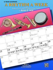 "A Rhythm a Week for Band (B-Flat Tenor Saxophone): Based on ""A Rhythm a Day"" by Igor Hudadoff"