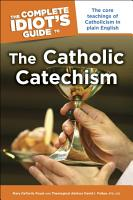 The Complete Idiot s Guide to the Catholic Catechism PDF
