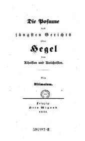 Die Posaune des jüngsten Gerichts über Hegel den Atheisten und Antichristen. Ein Ultimatum