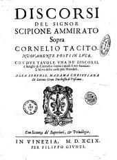 Discorsi del signor Scipione Ammirato sopra Cornelio Tacito. Nuouamente posti in luce. Con due tavole. Una de' discorsi, e luoghi di Cornelio sopra i quali sono fondati: l'altra delle cose più notabili