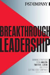 Breakthrough Leadership: Winning Strategies From Amazon, Twitter, J.Crew, and Other Cutting-edge Companies