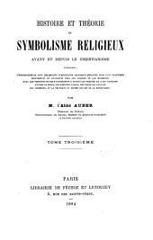 Histoire et théorie du symbolisme religieux avant et depuis le christianisme, contenant: l'explication de tous les moyens symboliques religieux employés, Volume3