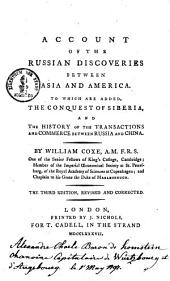 Account of the Russian Discoveries Between Asia and America: To which are Added, the Conquest of Siberia, and the History of the Transactions and Commerce Between Russia and China