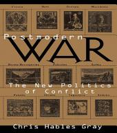 Postmodern War: The New Politics of Conflict