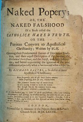 Naked Popery  or  the naked falshood of a book called the Catholick Naked Truth     written by W  H   i e  William Hutchinson    etc   Roman Tradition Examined  as it is urged as infallible     in the point of transubstantiation  In answer to a book called A Rational Discourse of Transubstantiation  by William Hutchinson      PDF